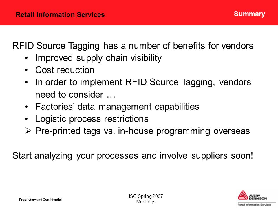 Retail Information Services Proprietary and Confidential ISC Spring 2007 Meetings Summary RFID Source Tagging has a number of benefits for vendors Imp