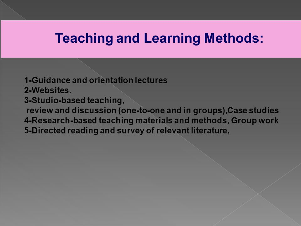 Teaching and Learning Methods: 1-Guidance and orientation lectures 2-Websites.