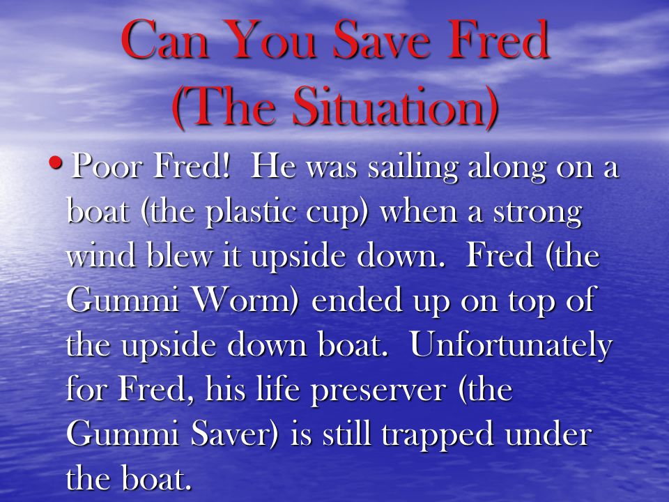 Can You Save Fred (The Situation) Poor Fred.