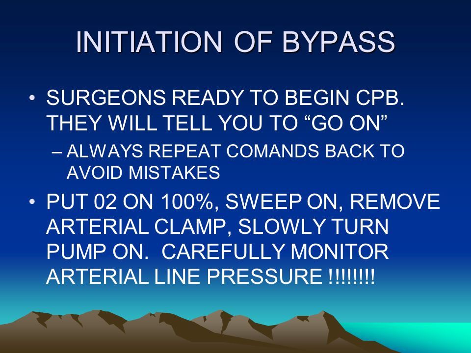 INITIATION OF BYPASS SURGEONS READY TO BEGIN CPB.