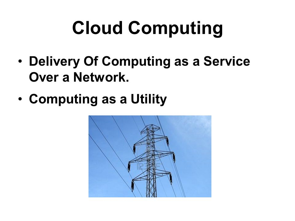 Cloud Computing Delivery Of Computing as a Service Over a Network. Computing as a Utility