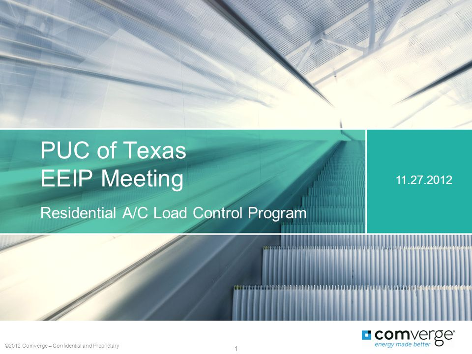 PUC of Texas EEIP Meeting Residential A/C Load Control Program ©2012 Comverge – Confidential and Proprietary 1 11.27.2012