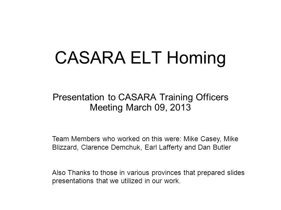 Tasking (from 2012 Training Officers meeting) 1.That CASARA develop LL 16 homing procedures which would include ground homings, homings using strut mounted antennas and homings using roof mounted antennas.