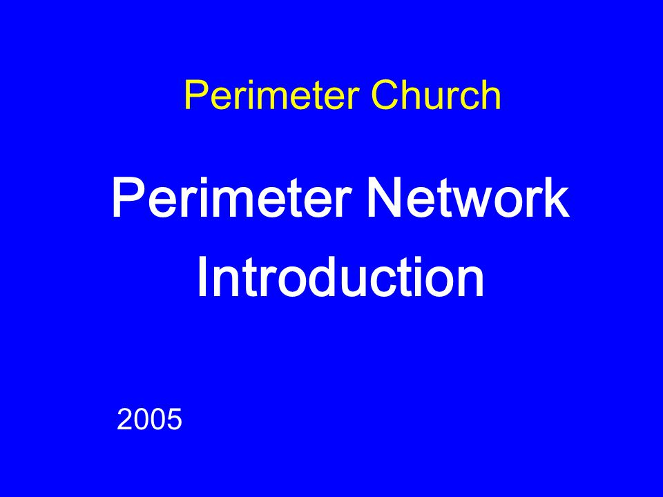 Perimeter Church Perimeter Network Introduction 2005