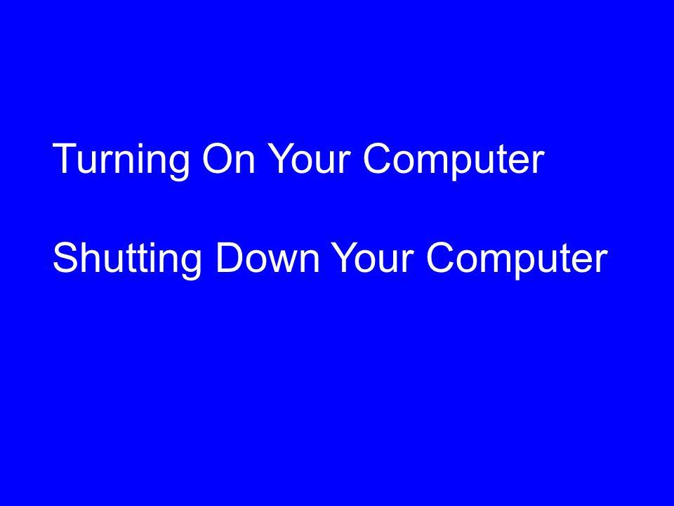 Shutting Down Start, Shut Down –If you use a desktop or notebook computer Start, Log Off –If you use a Citrix terminal
