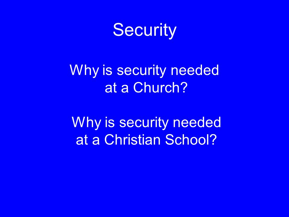 Security Why is security needed at a Church Why is security needed at a Christian School