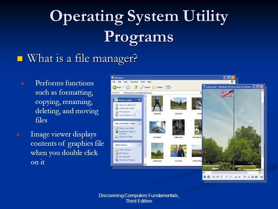 Discovering Computers Fundamentals, Third Edition Operating System Utility Programs What is a file manager.