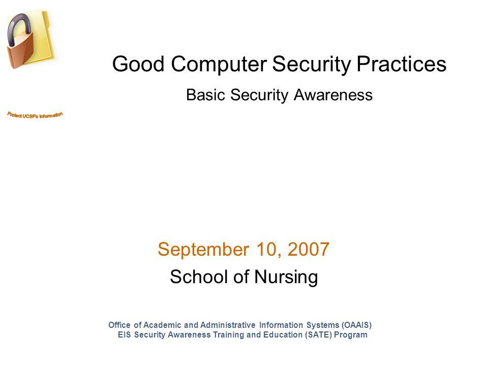 OAAIS Enterprise Information Security Security Awareness, Training & Education (SATE) Program http://isecurity.ucsf.edu or 415.514-3333 4.
