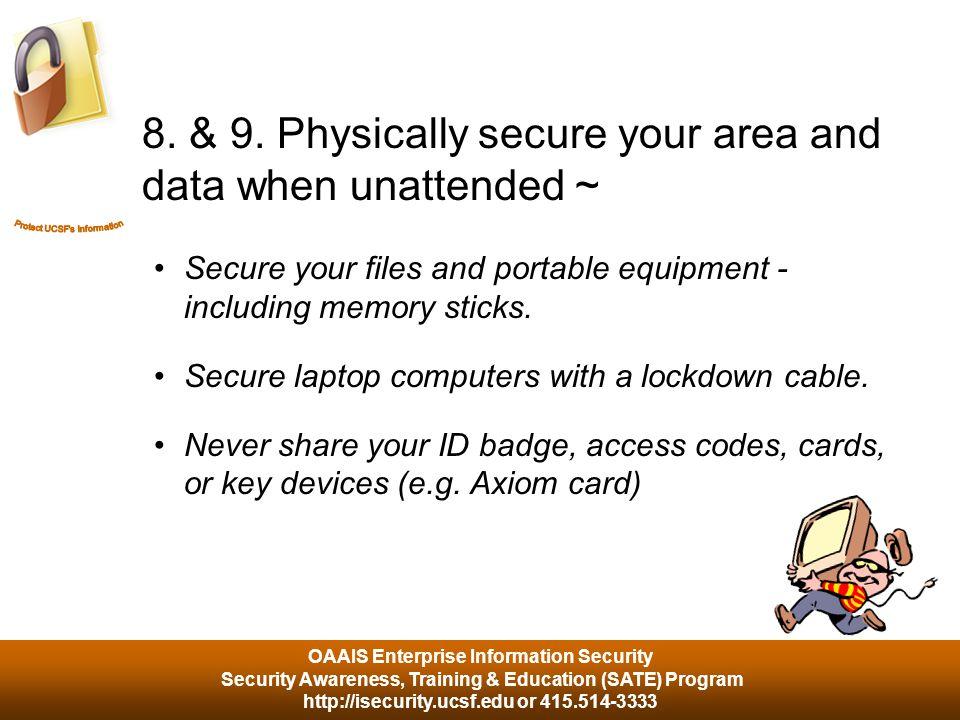 OAAIS Enterprise Information Security Security Awareness, Training & Education (SATE) Program http://isecurity.ucsf.edu or 415.514-3333 8.