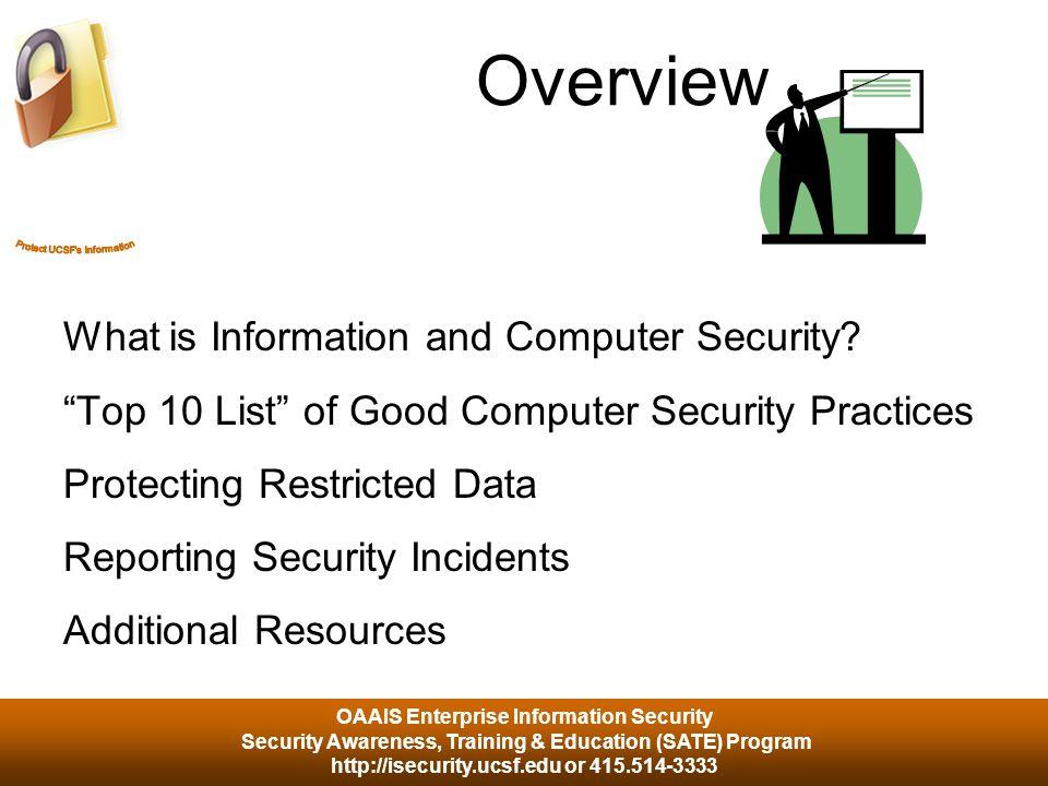 OAAIS Enterprise Information Security Security Awareness, Training & Education (SATE) Program http://isecurity.ucsf.edu or 415.514-3333 6.