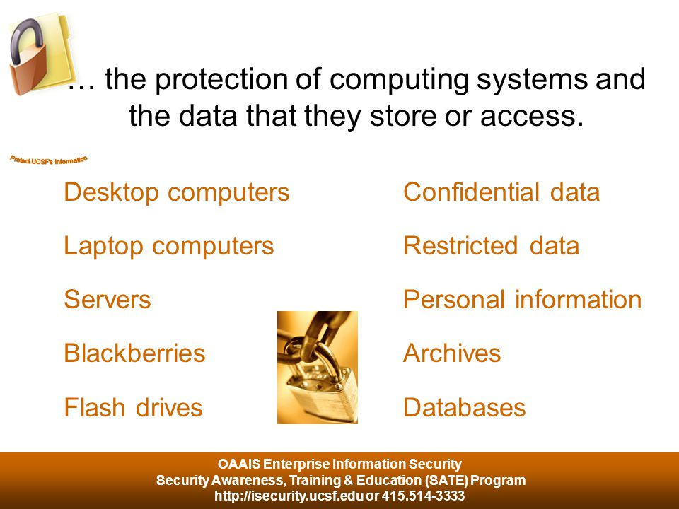 OAAIS Enterprise Information Security Security Awareness, Training & Education (SATE) Program http://isecurity.ucsf.edu or 415.514-3333 What can an attacker do to your computer.