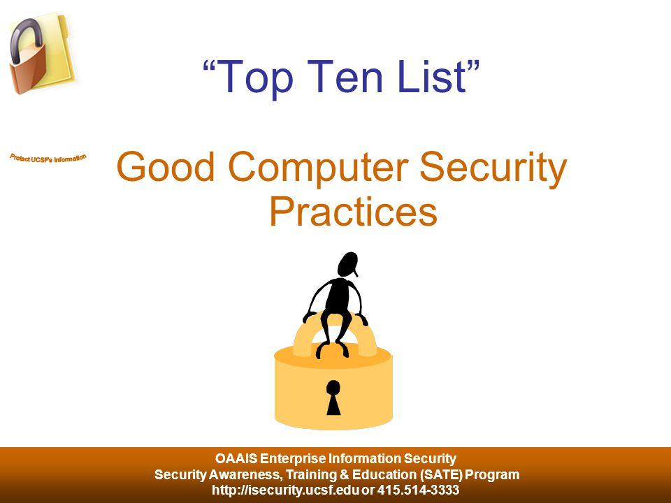 OAAIS Enterprise Information Security Security Awareness, Training & Education (SATE) Program http://isecurity.ucsf.edu or 415.514-3333 Top Ten List Good Computer Security Practices