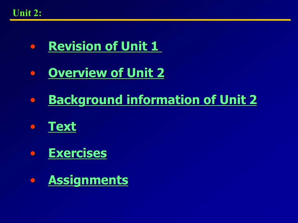 Assignments 1.Review the Text. 2.Keep in mind the special terms learned in this Unit.