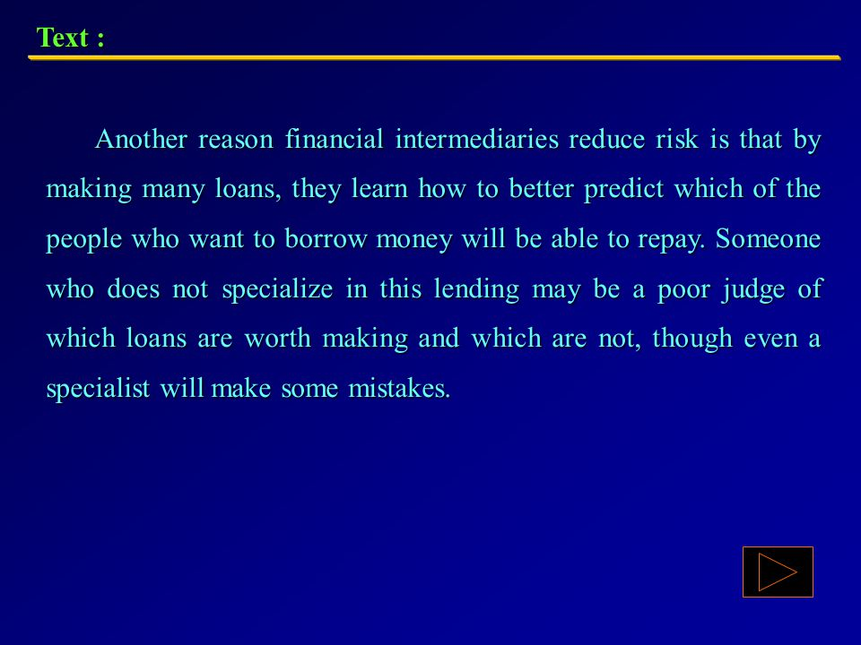 Text : First, lending through an intermediary is usually less risky than lending directly. The major reason for reduced risk is that a financial inter