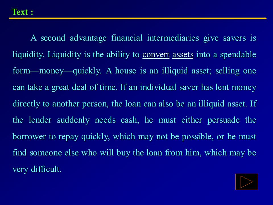 Text : Another reason financial intermediaries reduce risk is that by making many loans, they learn how to better predict which of the people who want to borrow money will be able to repay.