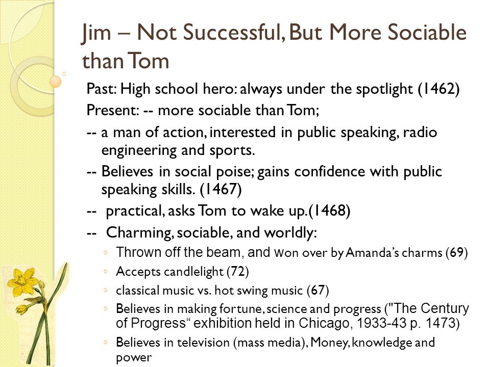 Jim – Not Successful, But More Sociable than Tom Past: High school hero: always under the spotlight (1462) Present: -- more sociable than Tom; -- a ma