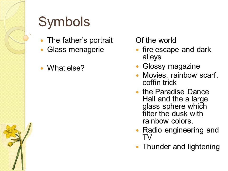 Symbols The father's portrait Glass menagerie What else? Of the world fire escape and dark alleys Glossy magazine Movies, rainbow scarf, coffin trick