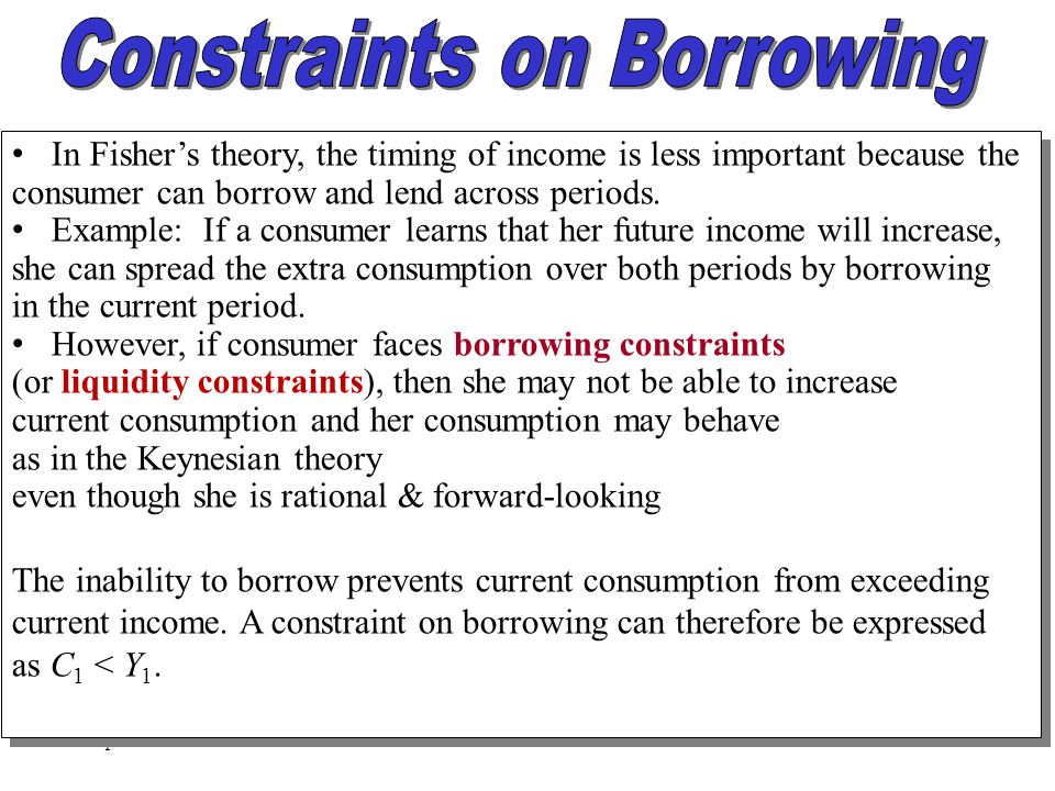 Chapter Seventeen26 In Fisher's theory, the timing of income is less important because the consumer can borrow and lend across periods. Example: If a