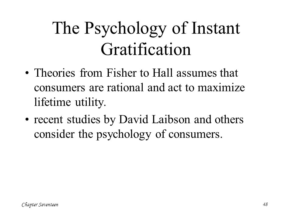 Chapter Seventeen48 The Psychology of Instant Gratification Theories from Fisher to Hall assumes that consumers are rational and act to maximize lifet