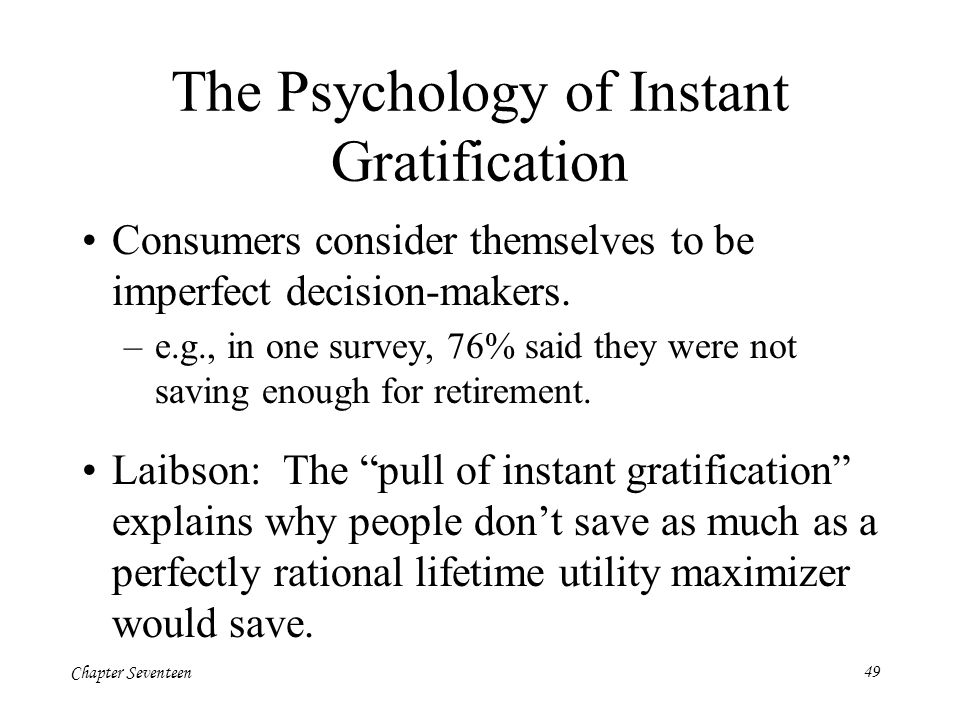 Chapter Seventeen49 The Psychology of Instant Gratification Consumers consider themselves to be imperfect decision-makers. –e.g., in one survey, 76% s