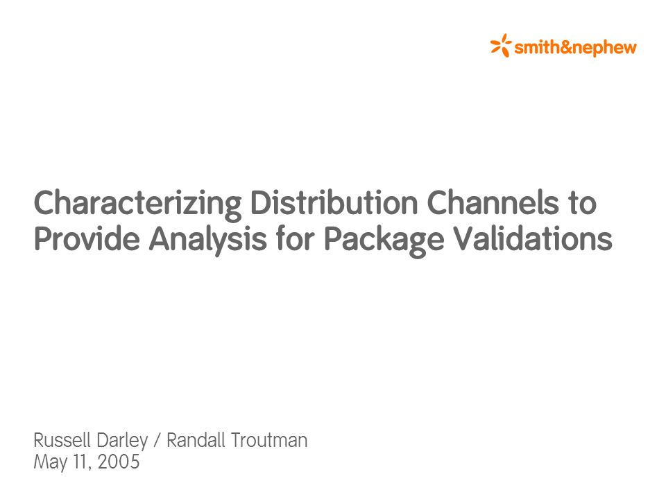Characterizing Distribution Channels to Provide Analysis for Package Validations Russell Darley / Randall Troutman May 11, 2005