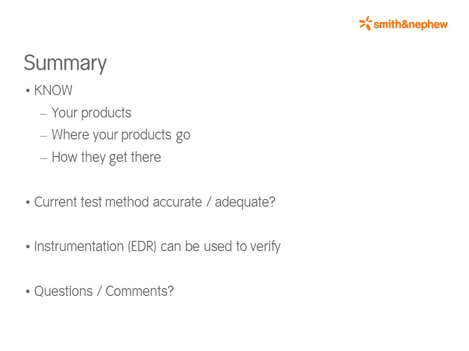 Summary KNOW – Your products – Where your products go – How they get there Current test method accurate / adequate.