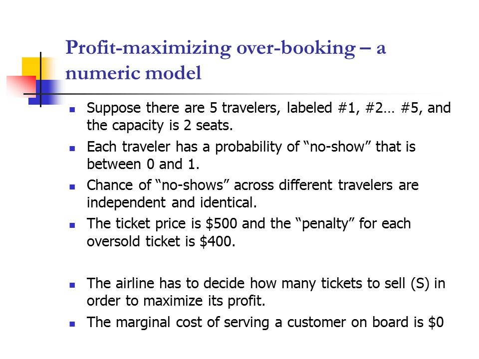 Profit-maximizing over-booking – a numeric model Suppose there are 5 travelers, labeled #1, #2… #5, and the capacity is 2 seats.