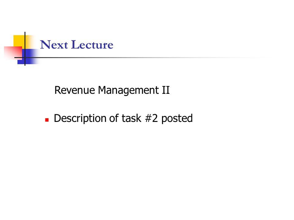 Next Lecture Revenue Management II Description of task #2 posted