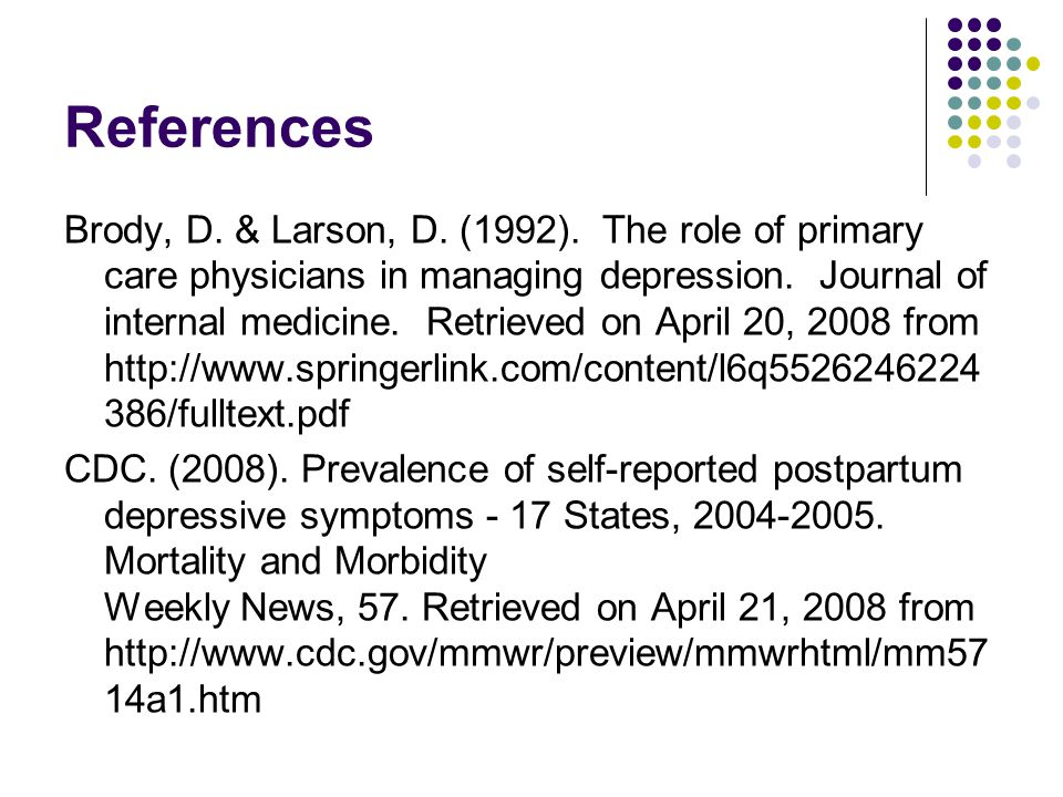 References Brody, D. & Larson, D. (1992). The role of primary care physicians in managing depression. Journal of internal medicine. Retrieved on April