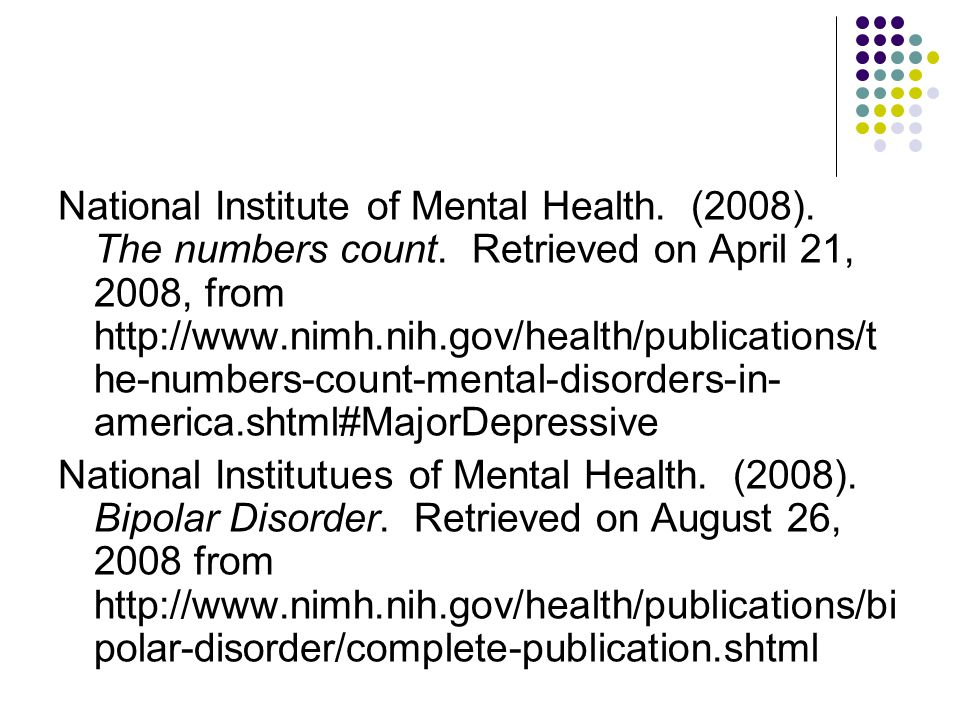 National Institute of Mental Health. (2008). The numbers count. Retrieved on April 21, 2008, from http://www.nimh.nih.gov/health/publications/t he-num
