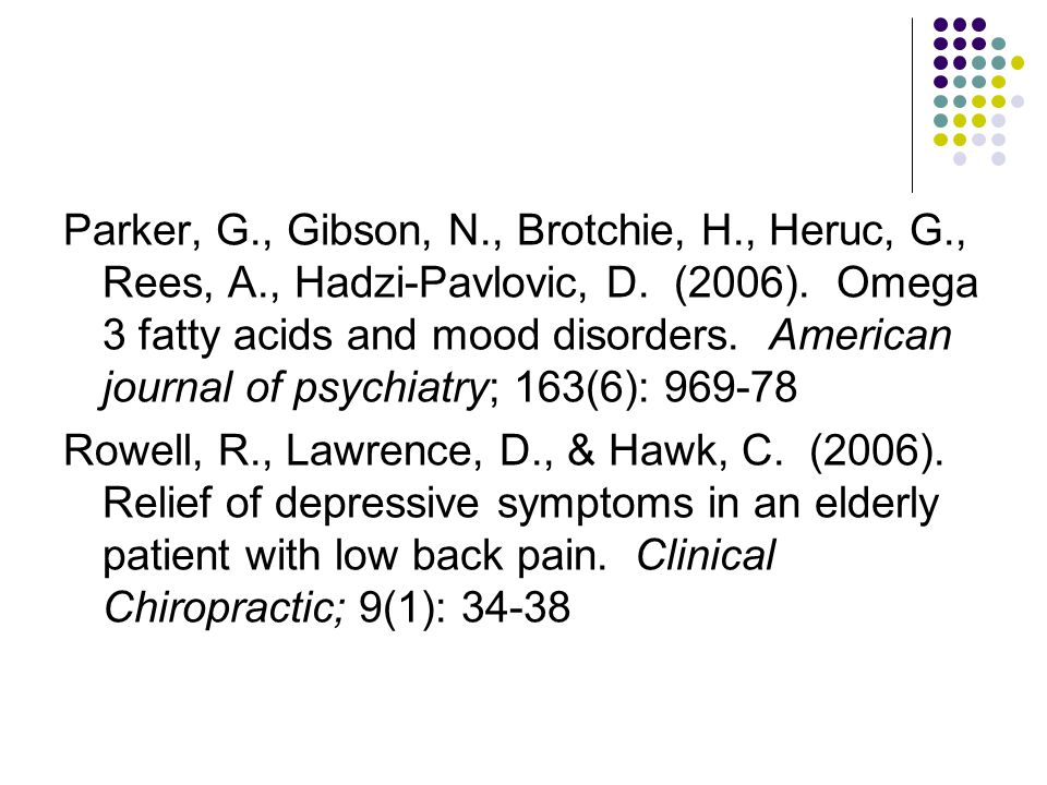 Parker, G., Gibson, N., Brotchie, H., Heruc, G., Rees, A., Hadzi-Pavlovic, D. (2006). Omega 3 fatty acids and mood disorders. American journal of psyc