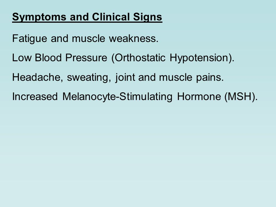 Symptoms and Clinical Signs Fatigue and muscle weakness.