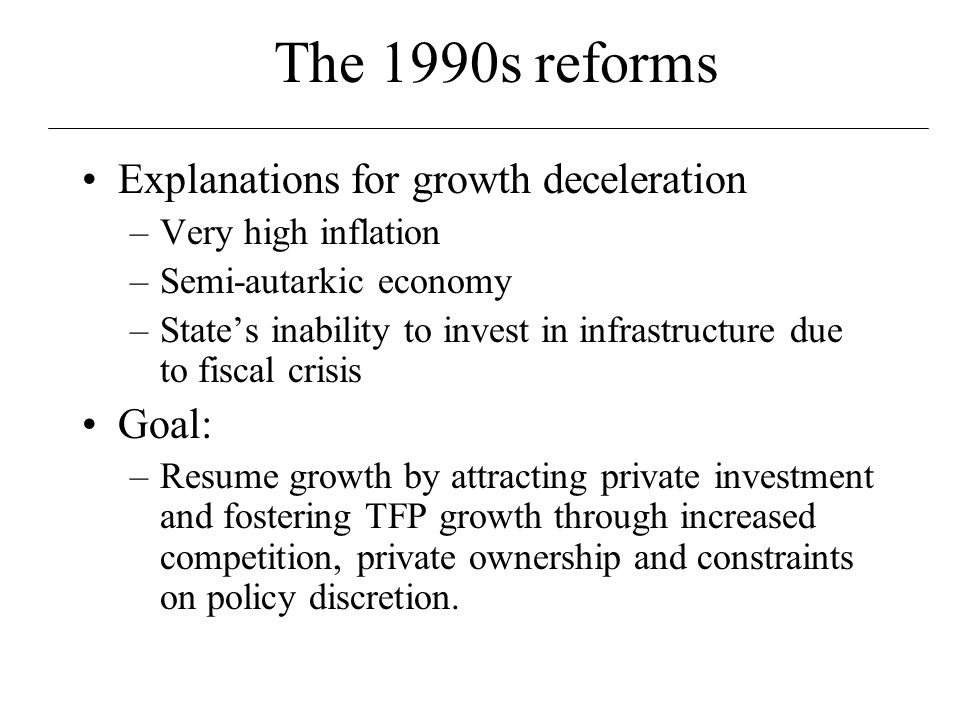 Growth: the main motivation for reforms Source: Armando Castelar Pinheiro, Is Institutional Reform the Key to Brazil's Accelerated Development? , 2003, mimeo.