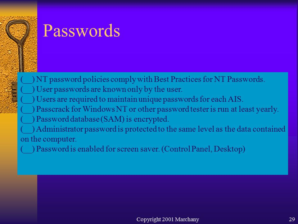 Copyright 2001 Marchany29 Passwords (__) NT password policies comply with Best Practices for NT Passwords.