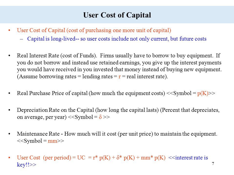 7 User Cost of Capital User Cost of Capital (cost of purchasing one more unit of capital) –Capital is long-lived-- so user costs include not only curr