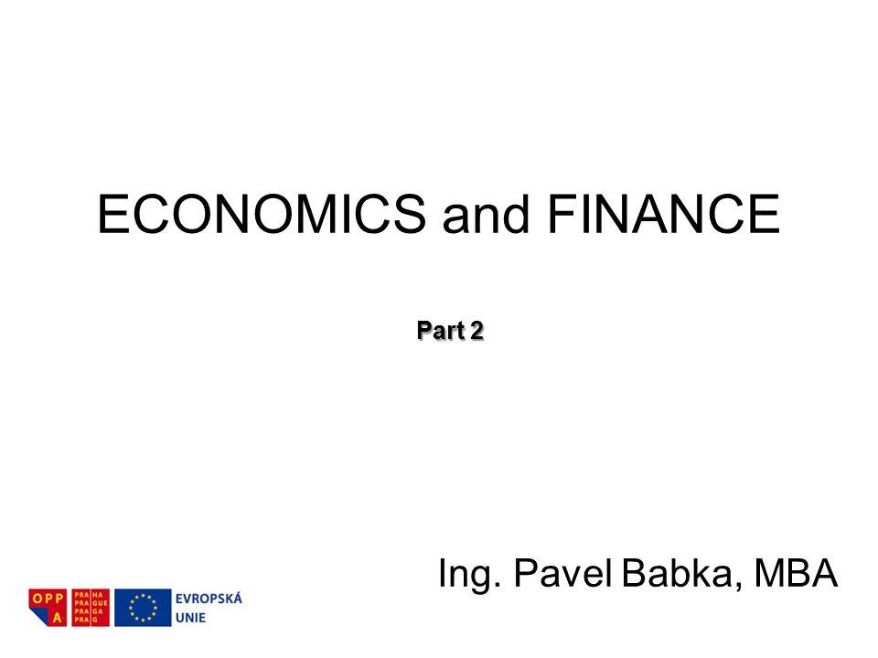 Ing. Pavel Babka, MBA ECONOMICS and FINANCE Part 2