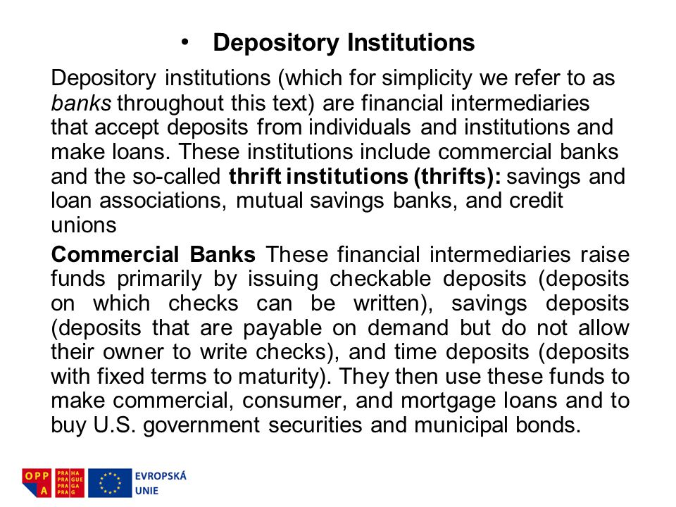 Depository Institutions Depository institutions (which for simplicity we refer to as banks throughout this text) are financial intermediaries that acc