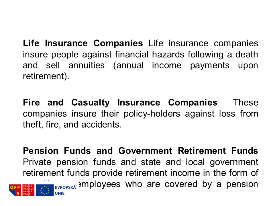 Life Insurance Companies Life insurance companies insure people against financial hazards following a death and sell annuities (annual income payments