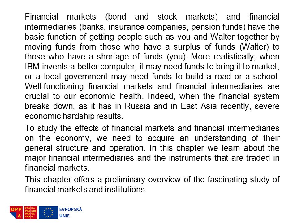 Financial markets (bond and stock markets) and financial intermediaries (banks, insurance companies, pension funds) have the basic function of getting