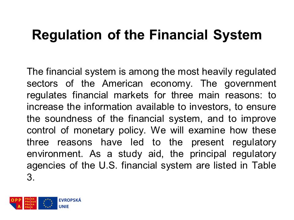Regulation of the Financial System The financial system is among the most heavily regulated sectors of the American economy. The government regulates