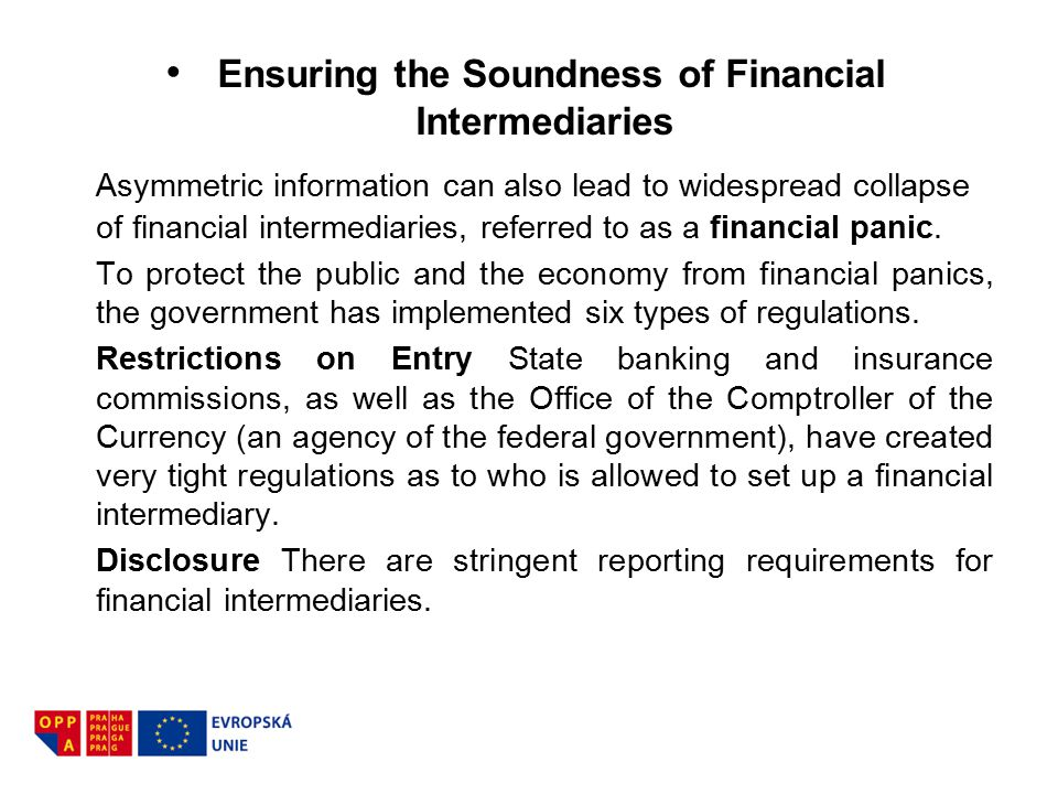 Ensuring the Soundness of Financial Intermediaries Asymmetric information can also lead to widespread collapse of financial intermediaries, referred t