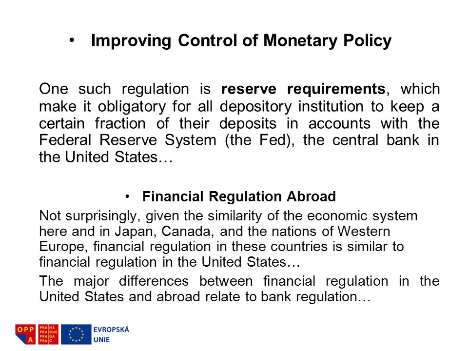 Improving Control of Monetary Policy One such regulation is reserve requirements, which make it obligatory for all depository institution to keep a ce