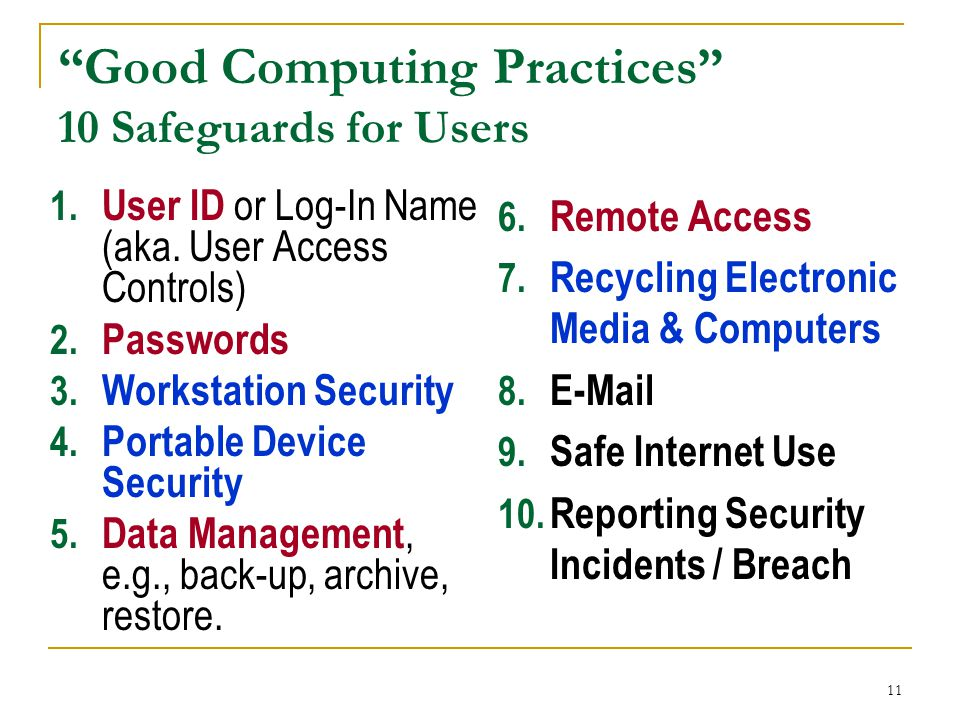 """11 """"Good Computing Practices"""" 10 Safeguards for Users 1. User ID or Log-In Name (aka. User Access Controls) 2. Passwords 3. Workstation Security 4. Po"""