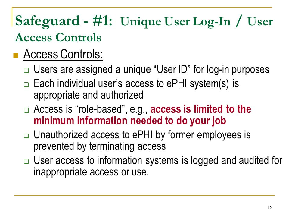 """12 Safeguard - #1: Unique User Log-In / User Access Controls Access Controls:  Users are assigned a unique """"User ID"""" for log-in purposes  Each indiv"""