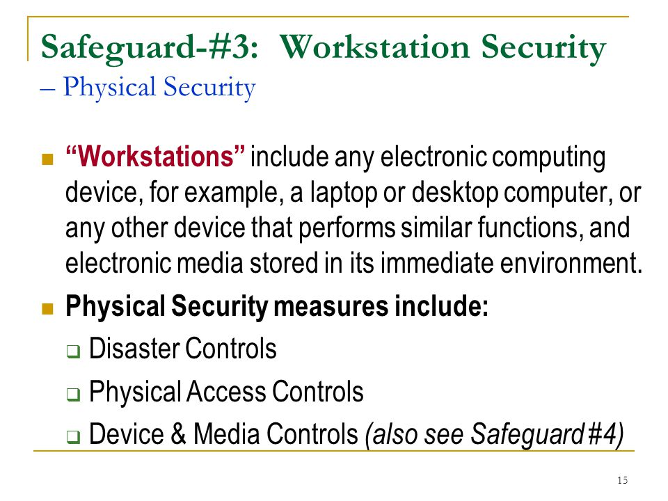 """15 Safeguard-#3: Workstation Security – Physical Security """"Workstations"""" include any electronic computing device, for example, a laptop or desktop com"""