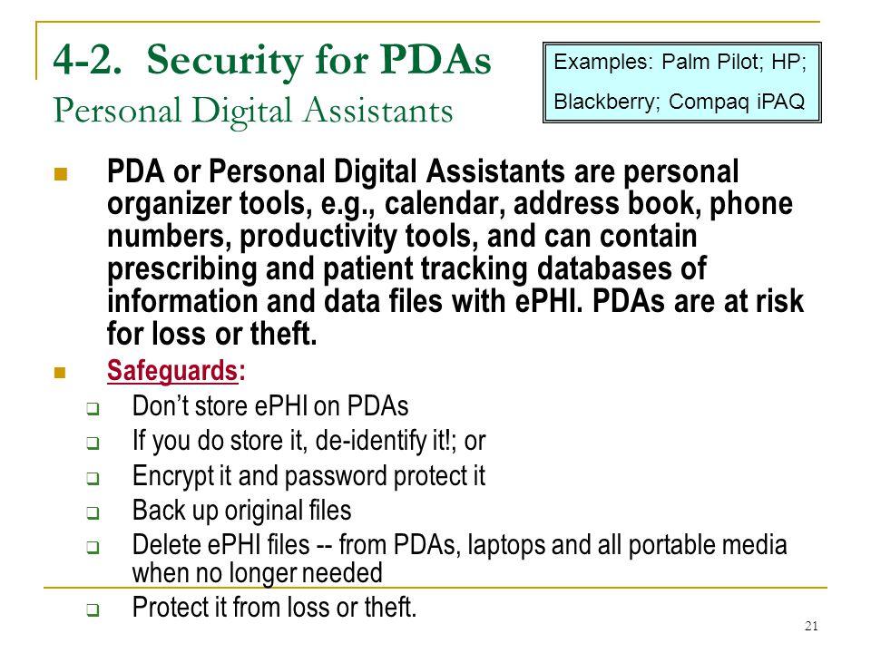 21 4-2. Security for PDAs Personal Digital Assistants PDA or Personal Digital Assistants are personal organizer tools, e.g., calendar, address book, p