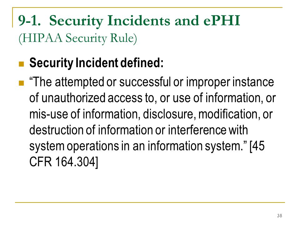 """38 9-1. Security Incidents and ePHI (HIPAA Security Rule) Security Incident defined: """"The attempted or successful or improper instance of unauthorized"""