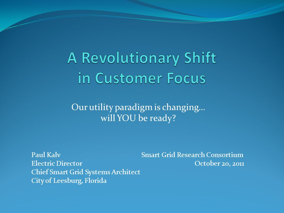 Our utility paradigm is changing… will YOU be ready.