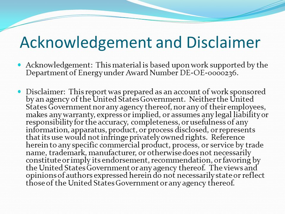 Acknowledgement and Disclaimer Acknowledgement: This material is based upon work supported by the Department of Energy under Award Number DE-OE-0000236.