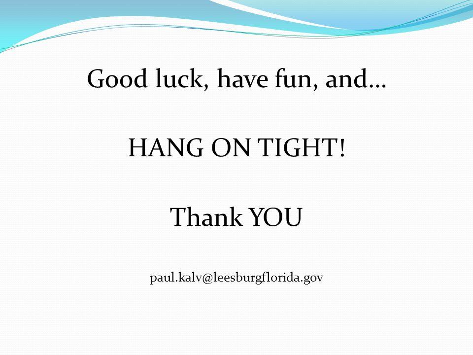 Good luck, have fun, and… HANG ON TIGHT! Thank YOU paul.kalv@leesburgflorida.gov